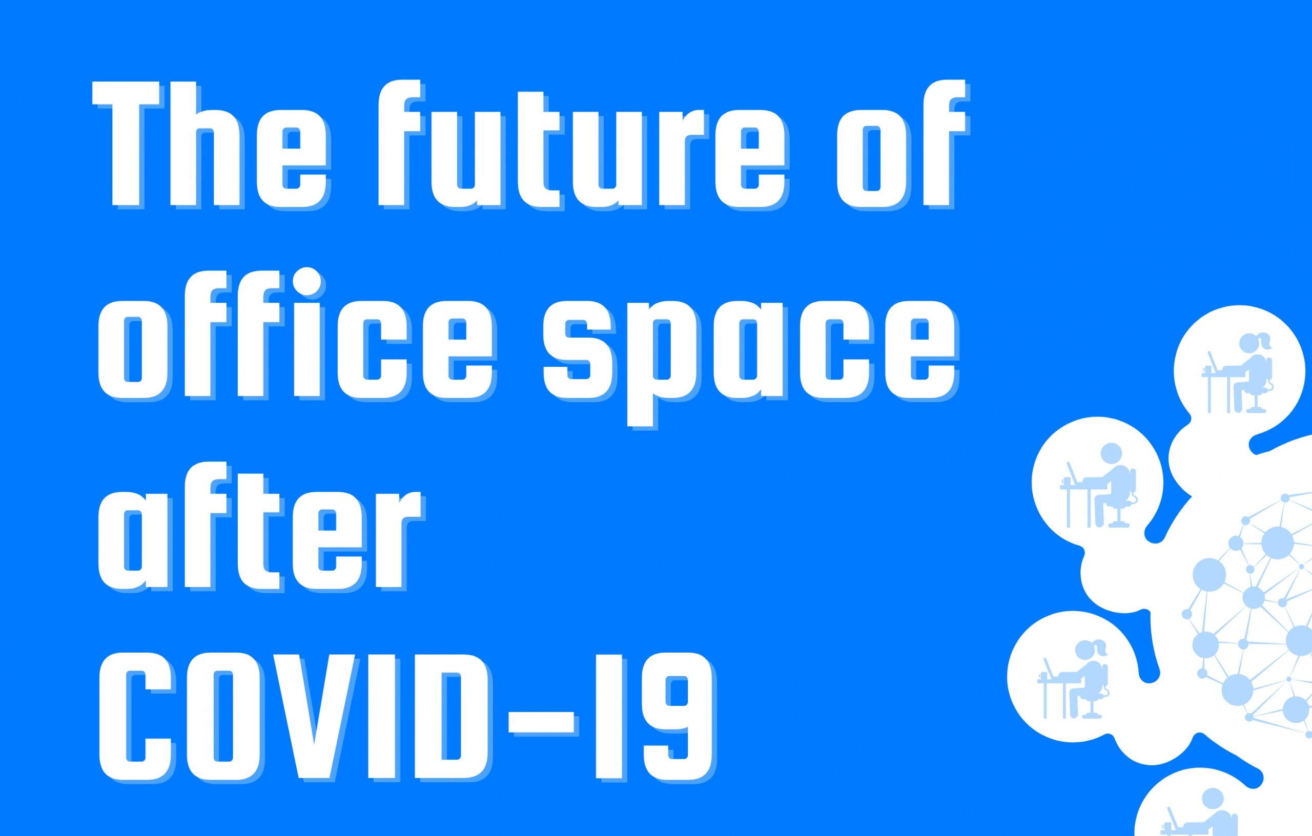 The future of office space post COVID-19 - Survey and Infographic